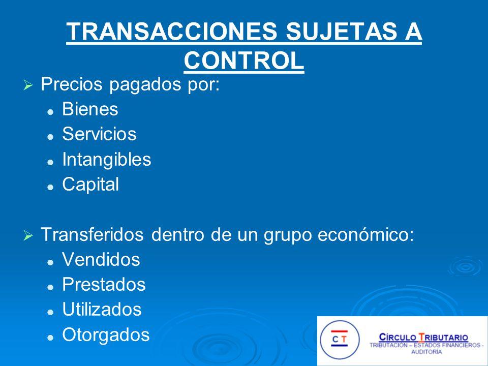 TRANSACCIONES SUJETAS A CONTROL Precios pagados por: Bienes Servicios Intangibles Capital Transferidos dentro de un grupo económico: Vendidos Prestados Utilizados Otorgados