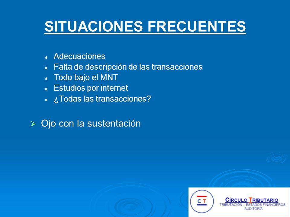 SITUACIONES FRECUENTES Adecuaciones Falta de descripción de las transacciones Todo bajo el MNT Estudios por internet ¿Todas las transacciones.