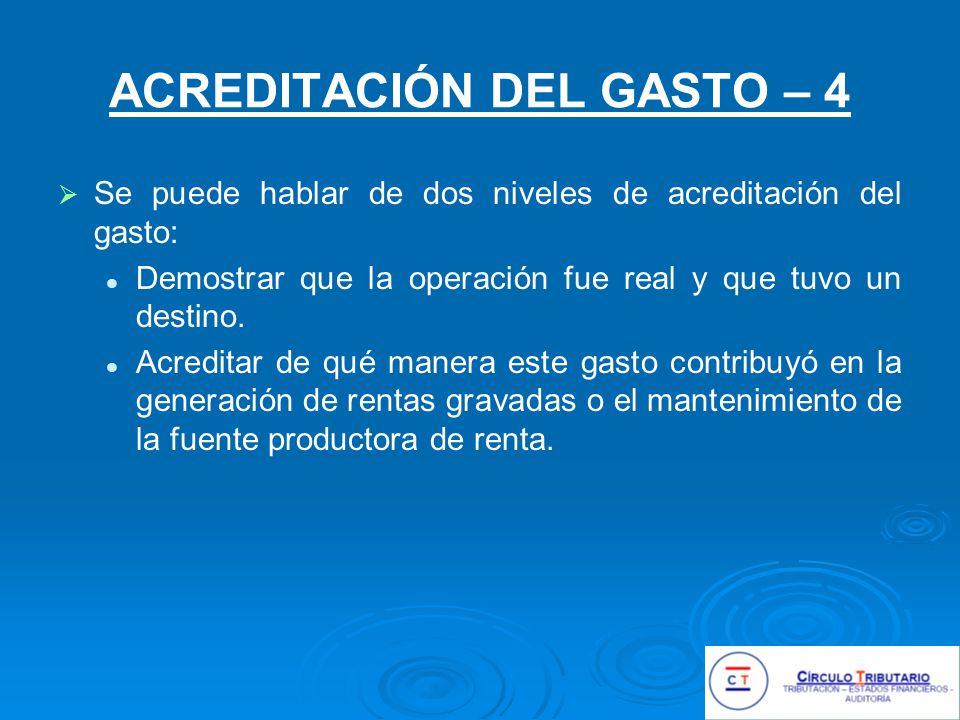 ACREDITACIÓN DEL GASTO – 4 Se puede hablar de dos niveles de acreditación del gasto: Demostrar que la operación fue real y que tuvo un destino.