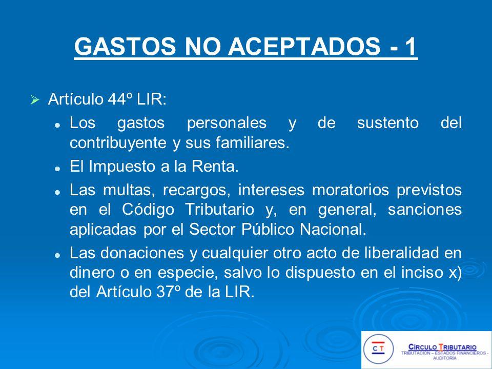 GASTOS NO ACEPTADOS - 1 Artículo 44º LIR: Los gastos personales y de sustento del contribuyente y sus familiares.