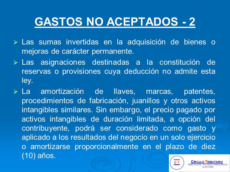 GASTOS NO ACEPTADOS - 2 Las sumas invertidas en la adquisición de bienes o mejoras de carácter permanente.