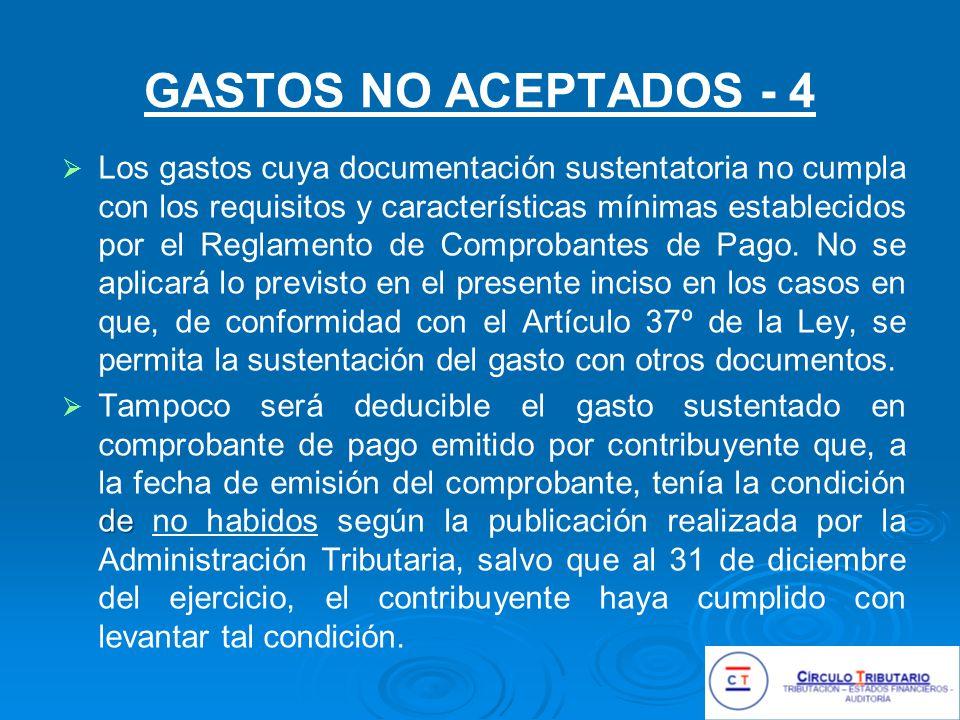 GASTOS NO ACEPTADOS - 4 Los gastos cuya documentación sustentatoria no cumpla con los requisitos y características mínimas establecidos por el Reglamento de Comprobantes de Pago.