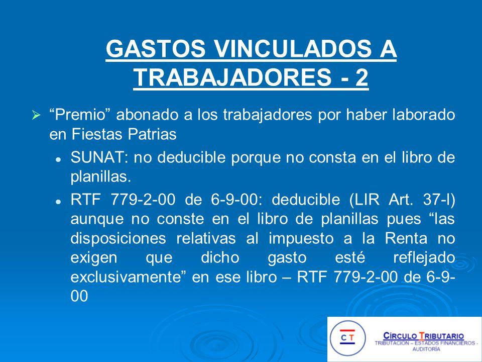 GASTOS VINCULADOS A TRABAJADORES - 2 Premio abonado a los trabajadores por haber laborado en Fiestas Patrias SUNAT: no deducible porque no consta en el libro de planillas.