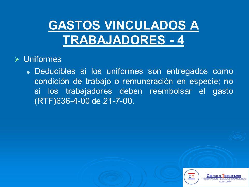 GASTOS VINCULADOS A TRABAJADORES - 4 Uniformes Deducibles si los uniformes son entregados como condición de trabajo o remuneración en especie; no si los trabajadores deben reembolsar el gasto (RTF)636-4-00 de 21-7-00.