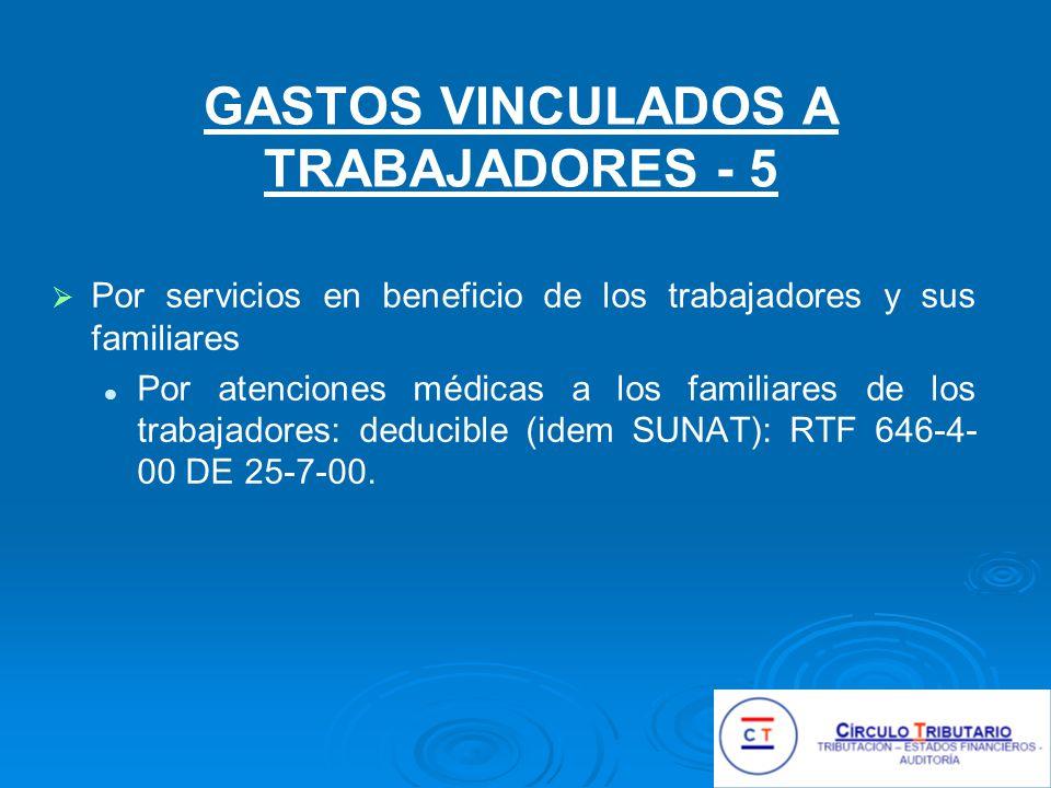 GASTOS VINCULADOS A TRABAJADORES - 5 Por servicios en beneficio de los trabajadores y sus familiares Por atenciones médicas a los familiares de los trabajadores: deducible (idem SUNAT): RTF 646-4- 00 DE 25-7-00.