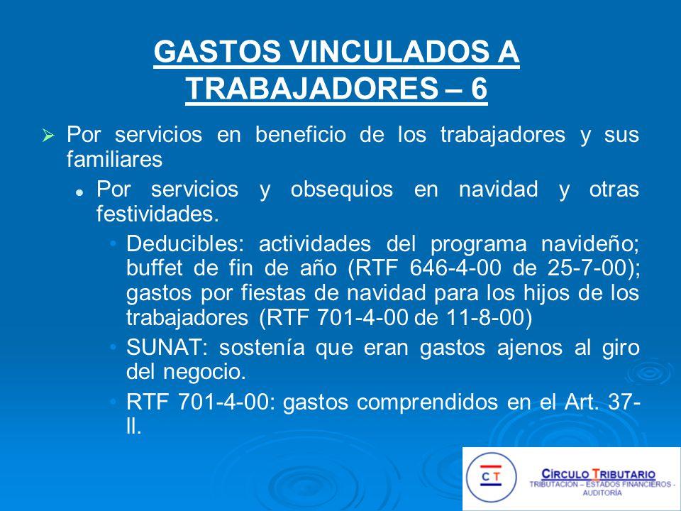 GASTOS VINCULADOS A TRABAJADORES – 6 Por servicios en beneficio de los trabajadores y sus familiares Por servicios y obsequios en navidad y otras festividades.