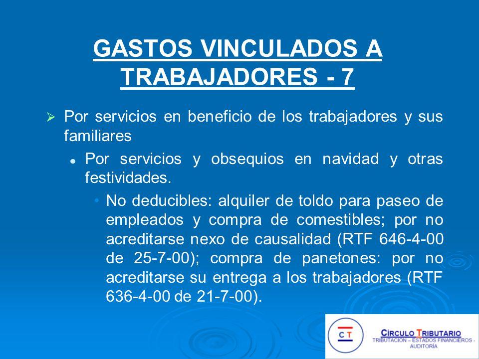 GASTOS VINCULADOS A TRABAJADORES - 7 Por servicios en beneficio de los trabajadores y sus familiares Por servicios y obsequios en navidad y otras festividades.