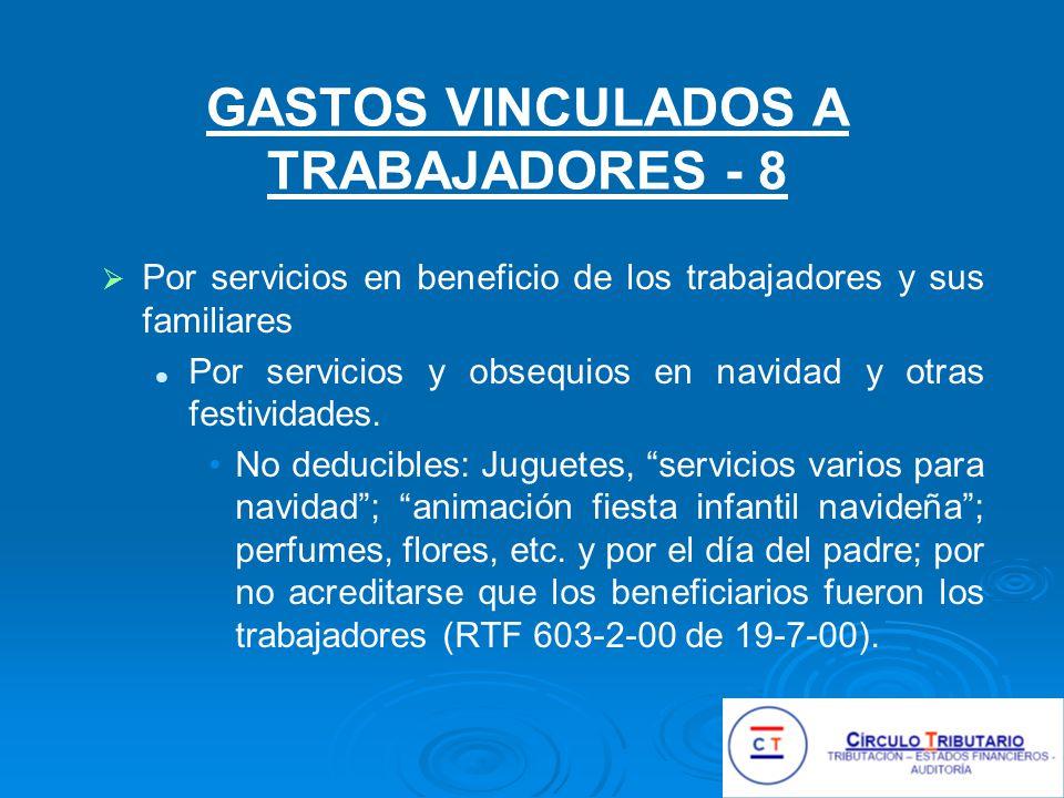GASTOS VINCULADOS A TRABAJADORES - 8 Por servicios en beneficio de los trabajadores y sus familiares Por servicios y obsequios en navidad y otras festividades.