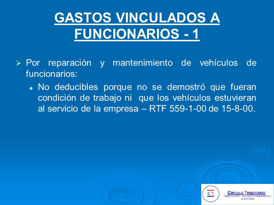 GASTOS VINCULADOS A FUNCIONARIOS - 1 Por reparación y mantenimiento de vehículos de funcionarios: No deducibles porque no se demostró que fueran condición de trabajo ni que los vehículos estuvieran al servicio de la empresa – RTF 559-1-00 de 15-8-00.