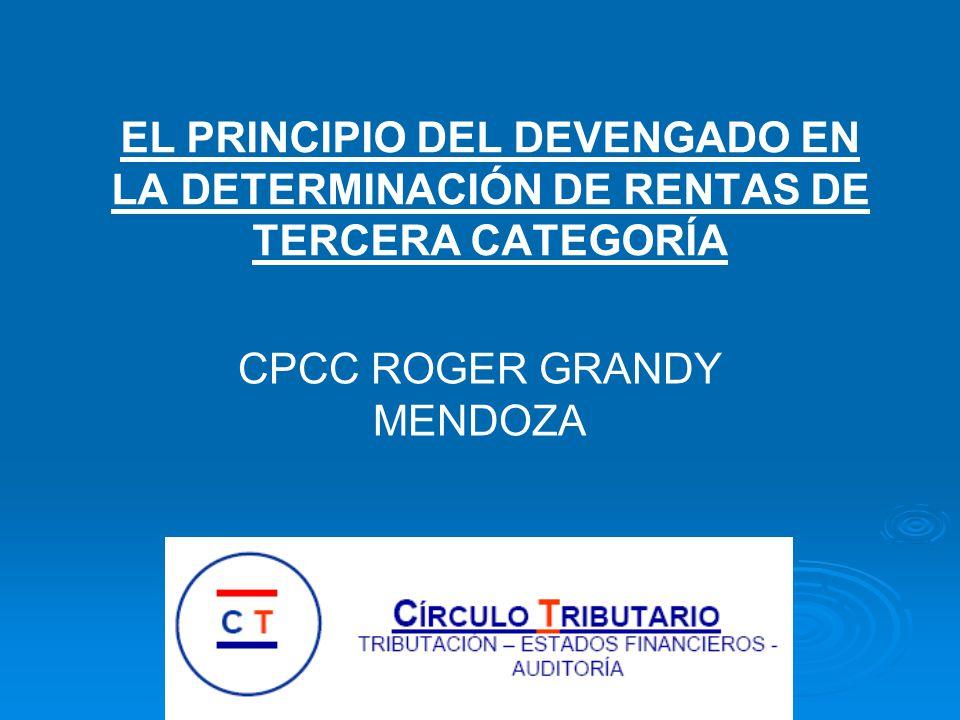 EL PRINCIPIO DEL DEVENGADO EN LA DETERMINACIÓN DE RENTAS DE TERCERA CATEGORÍA CPCC ROGER GRANDY MENDOZA