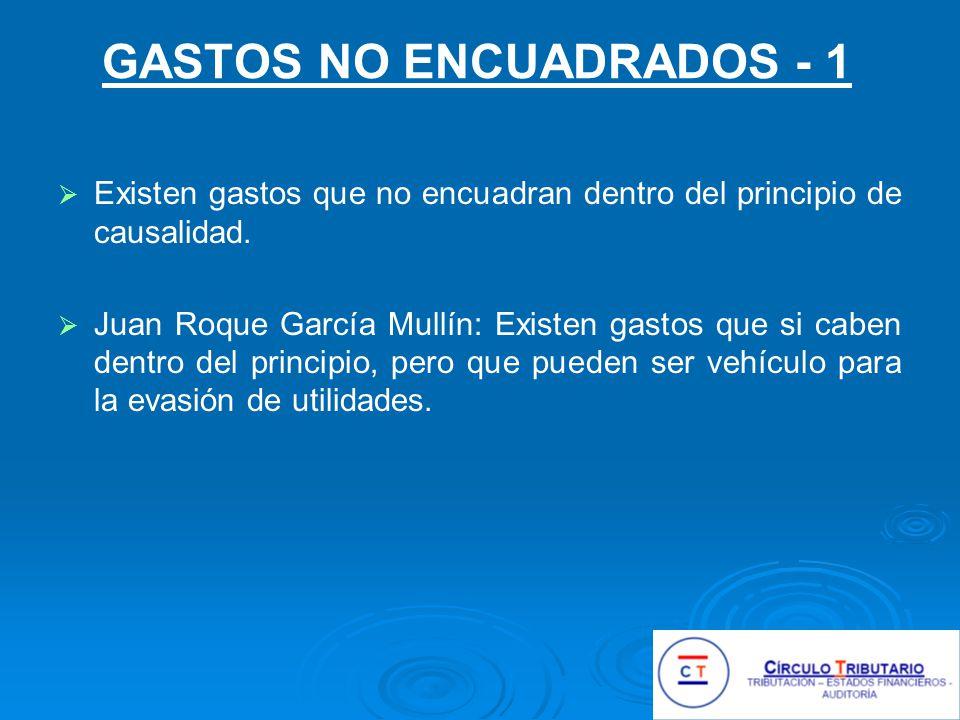 GASTOS NO ENCUADRADOS - 1 Existen gastos que no encuadran dentro del principio de causalidad.