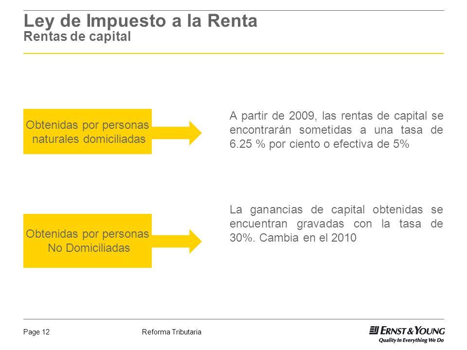 Reforma TributariaPage 12 Ley de Impuesto a la Renta Rentas de capital A partir de 2009, las rentas de capital se encontrarán sometidas a una tasa de