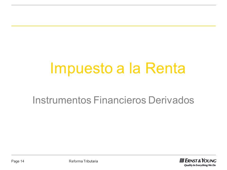 Reforma TributariaPage 14 Impuesto a la Renta Instrumentos Financieros Derivados