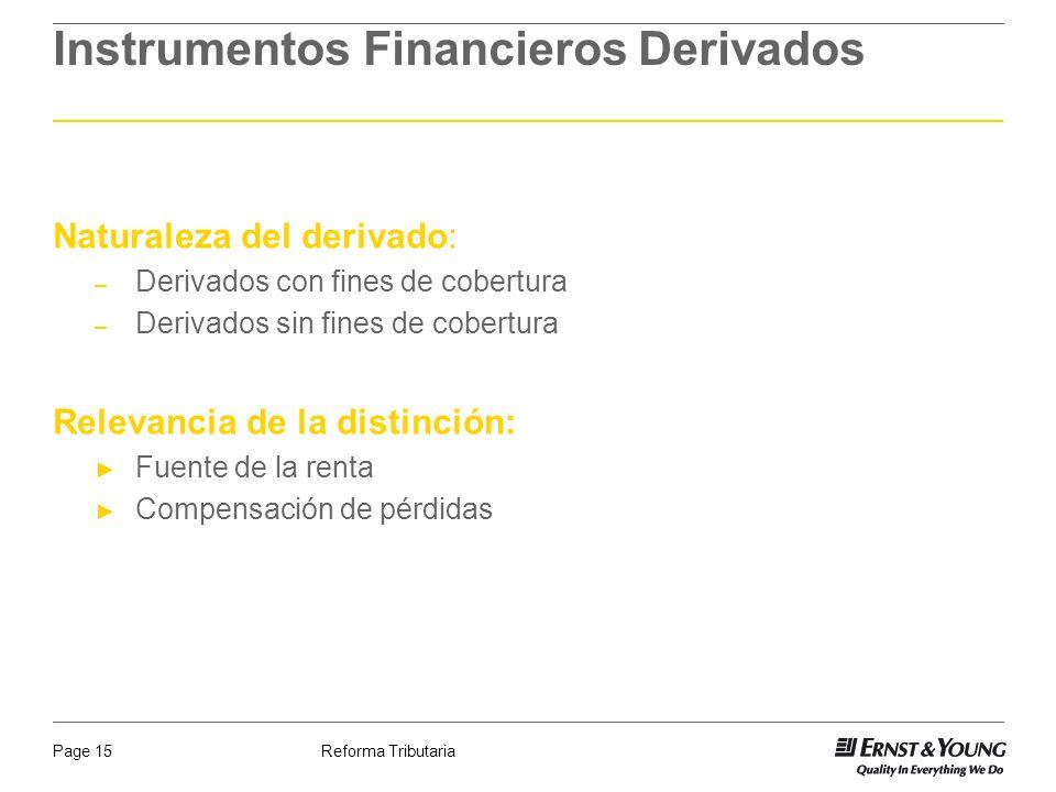 Reforma TributariaPage 15 Instrumentos Financieros Derivados Naturaleza del derivado: – Derivados con fines de cobertura – Derivados sin fines de cobe