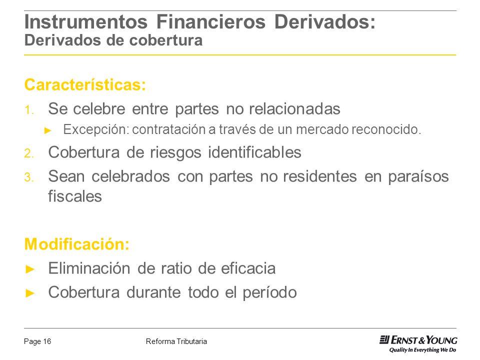 Reforma TributariaPage 16 Instrumentos Financieros Derivados: Derivados de cobertura Características: 1. Se celebre entre partes no relacionadas Excep