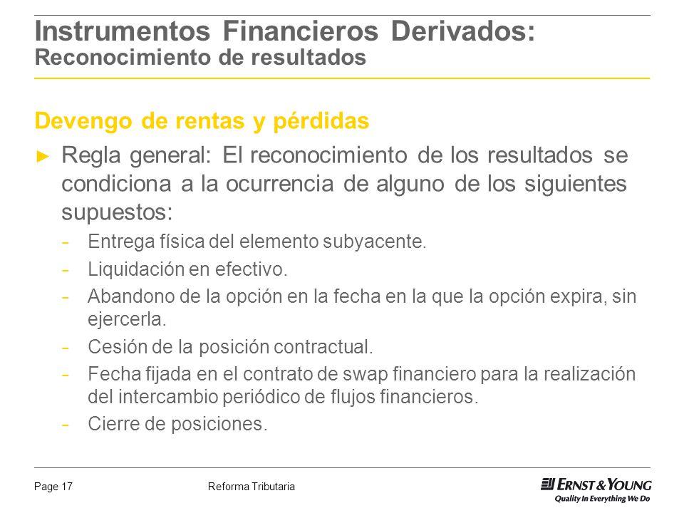 Reforma TributariaPage 17 Instrumentos Financieros Derivados: Reconocimiento de resultados Devengo de rentas y pérdidas Regla general: El reconocimien