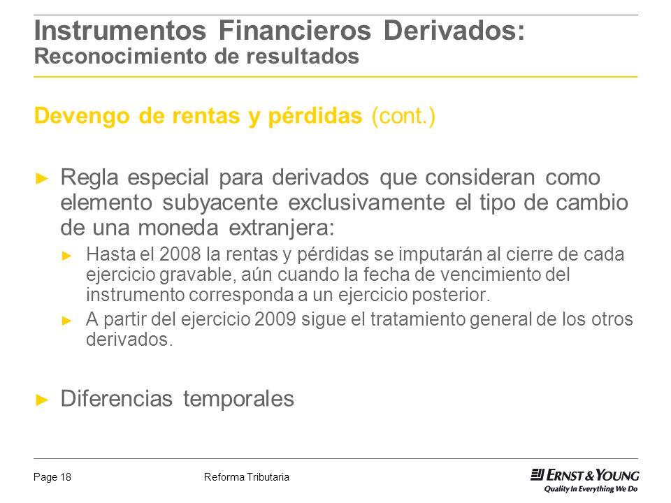 Reforma TributariaPage 18 Instrumentos Financieros Derivados: Reconocimiento de resultados Devengo de rentas y pérdidas (cont.) Regla especial para de