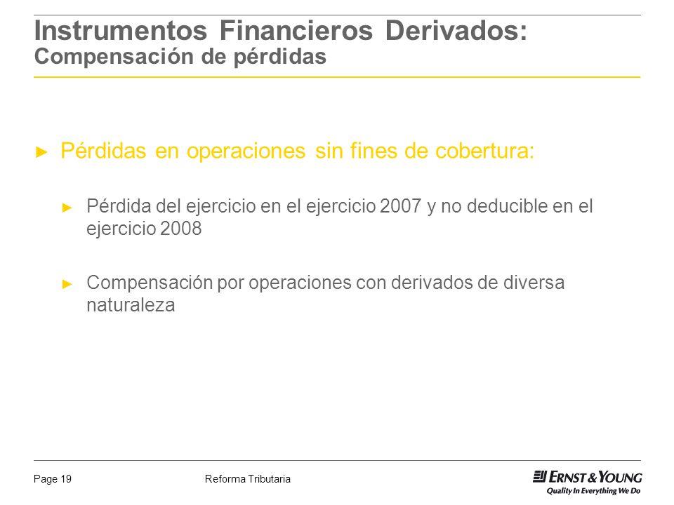 Reforma TributariaPage 19 Instrumentos Financieros Derivados: Compensación de pérdidas Pérdidas en operaciones sin fines de cobertura: Pérdida del eje