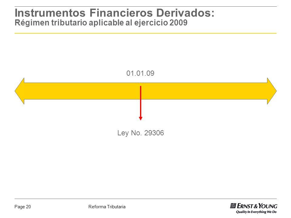 Reforma TributariaPage 20 Instrumentos Financieros Derivados: Régimen tributario aplicable al ejercicio 2009 Ley No. 29306 01.01.09