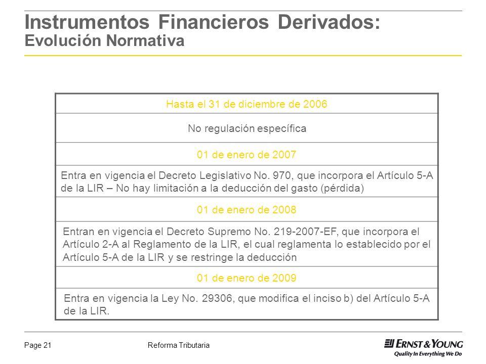 Reforma TributariaPage 21 Instrumentos Financieros Derivados: Evolución Normativa Hasta el 31 de diciembre de 2006 No regulación específica 01 de ener