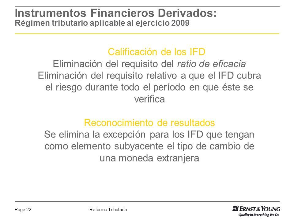 Reforma TributariaPage 22 Instrumentos Financieros Derivados: Régimen tributario aplicable al ejercicio 2009 Calificación de los IFD Eliminación del r