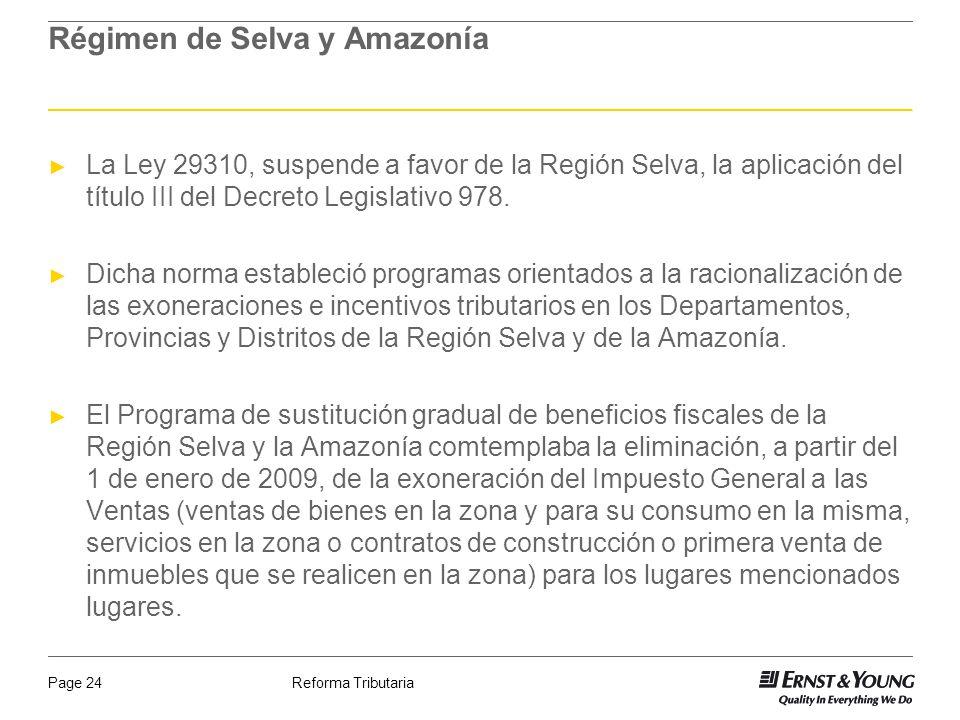 Reforma TributariaPage 24 Régimen de Selva y Amazonía La Ley 29310, suspende a favor de la Región Selva, la aplicación del título III del Decreto Legi