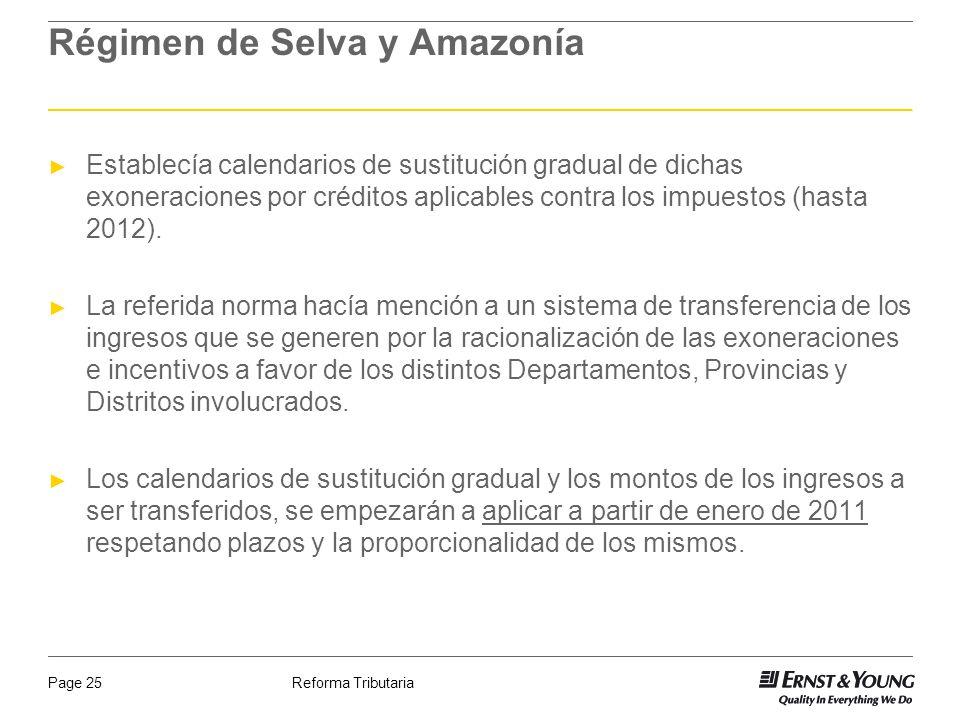 Reforma TributariaPage 25 Régimen de Selva y Amazonía Establecía calendarios de sustitución gradual de dichas exoneraciones por créditos aplicables co