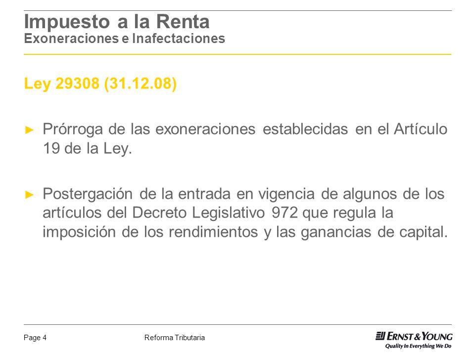 Reforma TributariaPage 4 Impuesto a la Renta Exoneraciones e Inafectaciones Ley 29308 (31.12.08) Prórroga de las exoneraciones establecidas en el Artí