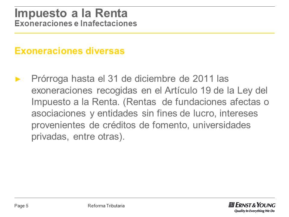 Reforma TributariaPage 5 Impuesto a la Renta Exoneraciones e Inafectaciones Exoneraciones diversas Prórroga hasta el 31 de diciembre de 2011 las exone