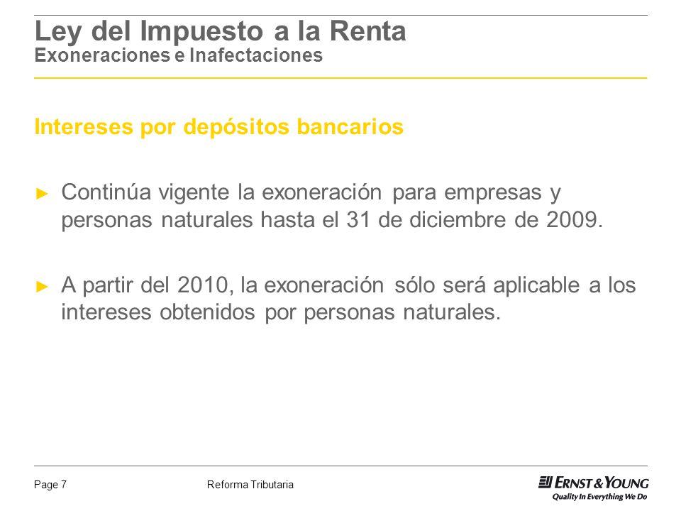Reforma TributariaPage 7 Ley del Impuesto a la Renta Exoneraciones e Inafectaciones Intereses por depósitos bancarios Continúa vigente la exoneración