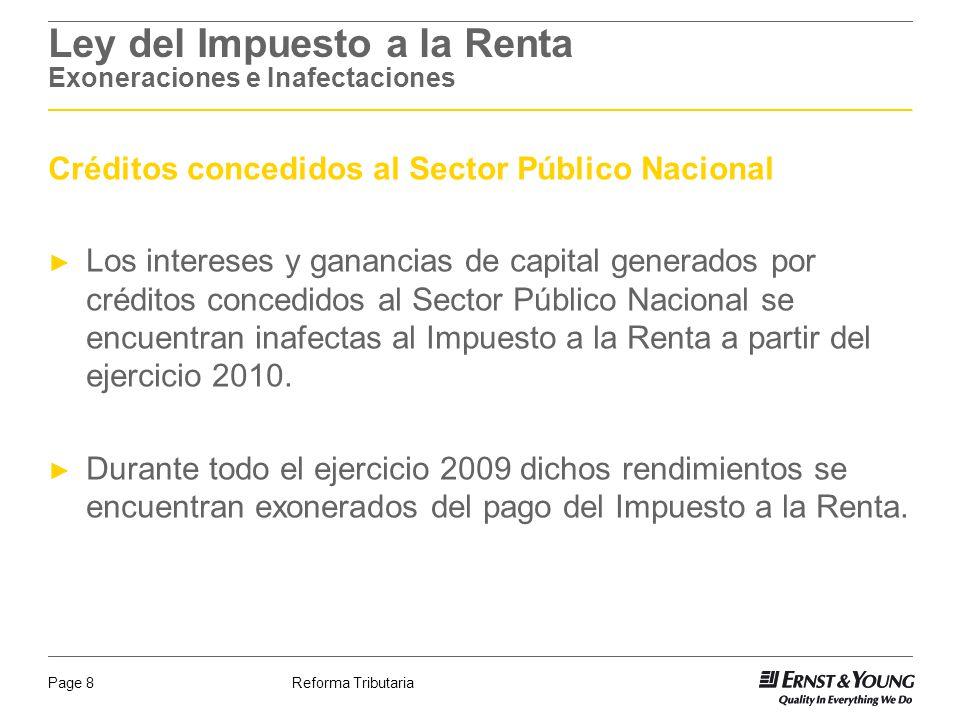 Reforma TributariaPage 8 Ley del Impuesto a la Renta Exoneraciones e Inafectaciones Créditos concedidos al Sector Público Nacional Los intereses y gan