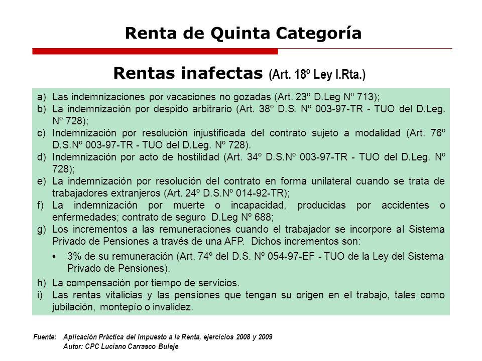 Fuente:Aplicación Práctica del Impuesto a la Renta, ejercicios 2008 y 2009 Autor: CPC Luciano Carrasco Buleje a)Las indemnizaciones por vacaciones no
