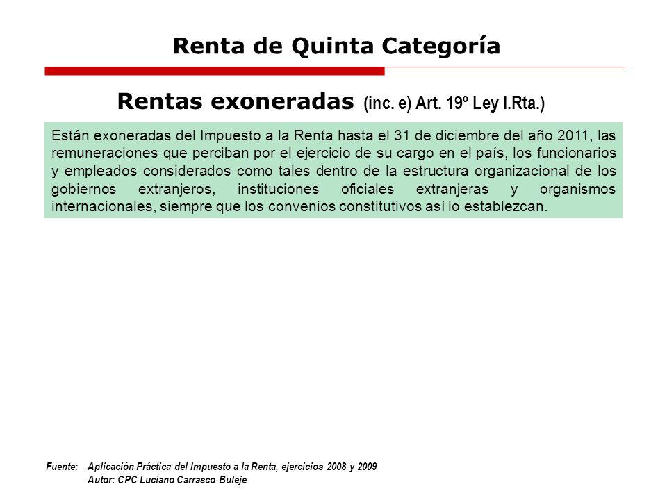 Fuente:Aplicación Práctica del Impuesto a la Renta, ejercicios 2008 y 2009 Autor: CPC Luciano Carrasco Buleje Están exoneradas del Impuesto a la Renta