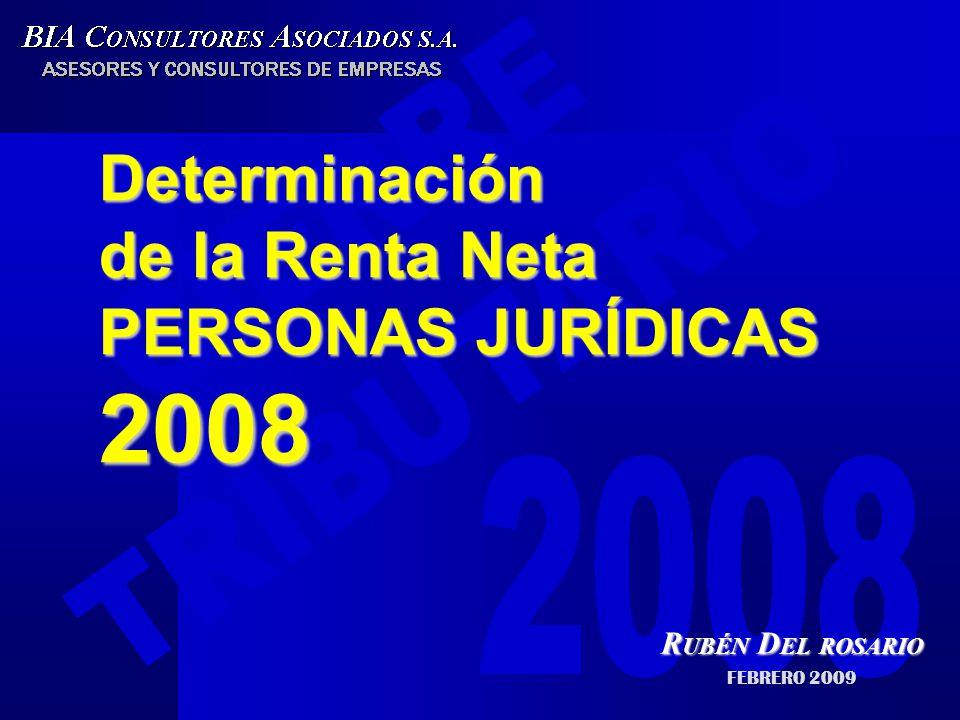 Determinación de la Renta Neta PERSONAS JURÍDICAS 2008 R UBÉN D EL ROSARIO FEBRERO 2009