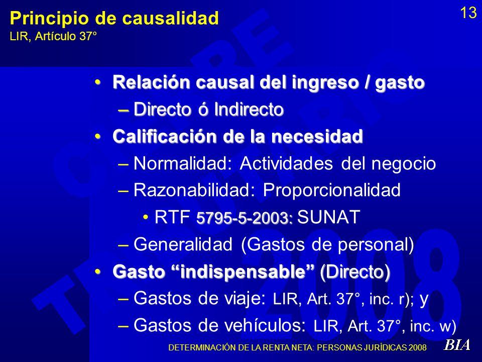 DETERMINACIÓN DE LA RENTA NETA: PERSONAS JURÍDICAS 2008 13 Principio de causalidad LIR, Artículo 37° Relación causal del ingreso / gastoRelación causa
