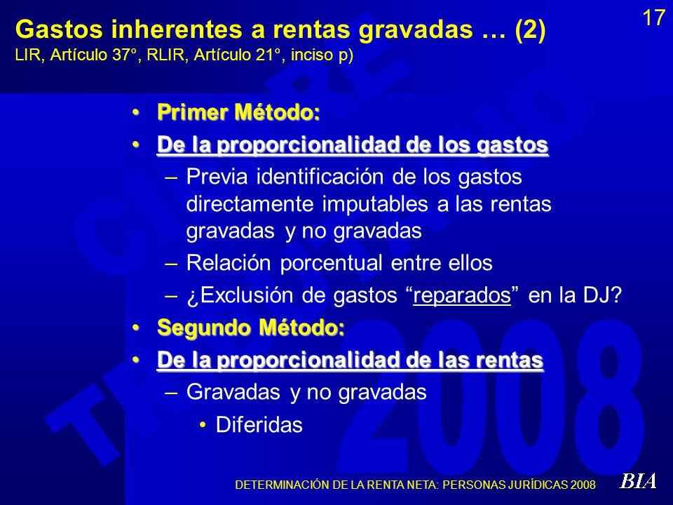 DETERMINACIÓN DE LA RENTA NETA: PERSONAS JURÍDICAS 2008 17 Gastos inherentes a rentas gravadas … (2) LIR, Artículo 37°, RLIR, Artículo 21°, inciso p)