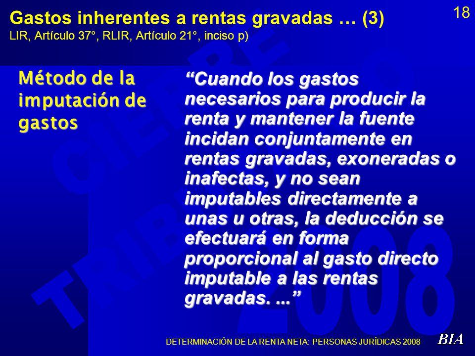 DETERMINACIÓN DE LA RENTA NETA: PERSONAS JURÍDICAS 2008 18 Gastos inherentes a rentas gravadas … (3) LIR, Artículo 37°, RLIR, Artículo 21°, inciso p)