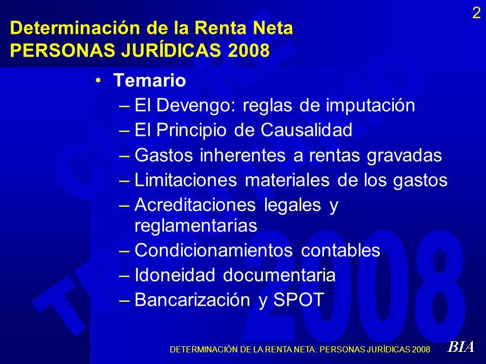 DETERMINACIÓN DE LA RENTA NETA: PERSONAS JURÍDICAS 2008 3 Devengo: Reglas de Imputación de Ingresos y Gastos Devengo ContableDevengo Contable MCPPEF, p.22 y NIC 1, ps.