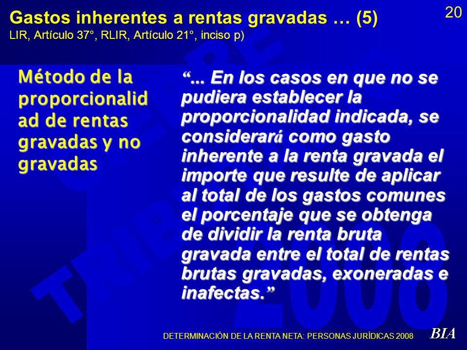 DETERMINACIÓN DE LA RENTA NETA: PERSONAS JURÍDICAS 2008 20 Gastos inherentes a rentas gravadas … (5) LIR, Artículo 37°, RLIR, Artículo 21°, inciso p).