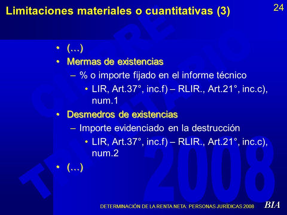DETERMINACIÓN DE LA RENTA NETA: PERSONAS JURÍDICAS 2008 24 Limitaciones materiales o cuantitativas (3) (…)(…) Mermas de existenciasMermas de existenci