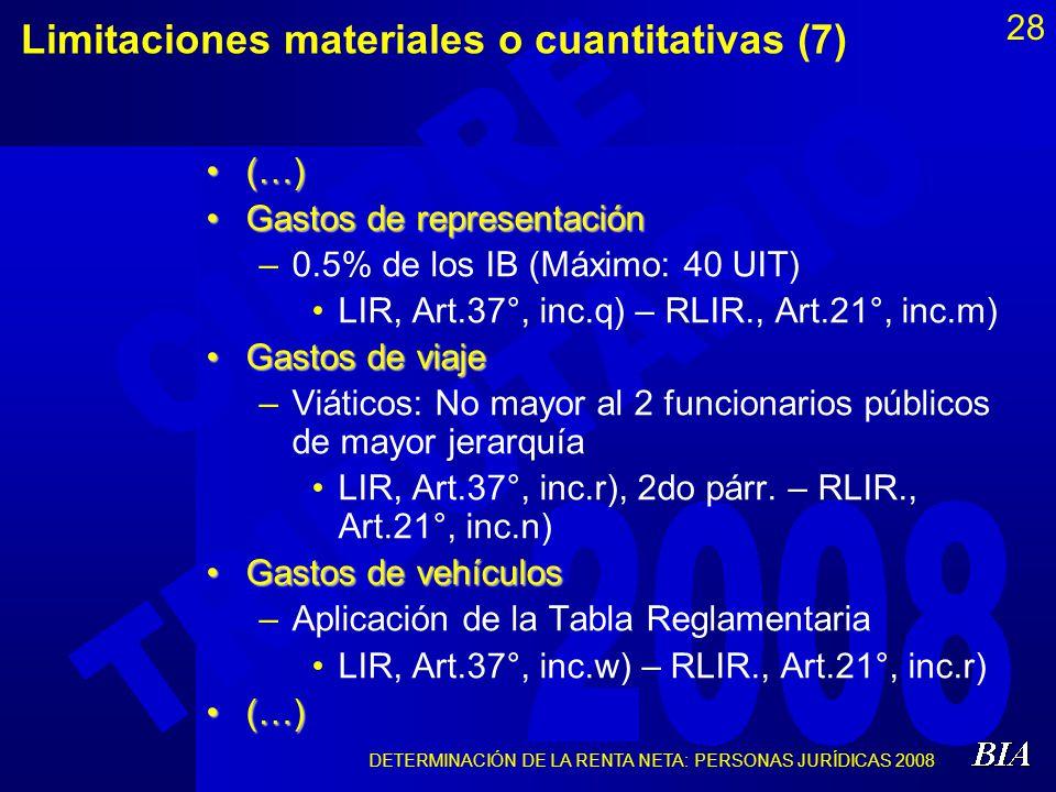 DETERMINACIÓN DE LA RENTA NETA: PERSONAS JURÍDICAS 2008 28 Limitaciones materiales o cuantitativas (7) (…)(…) Gastos de representaciónGastos de repres