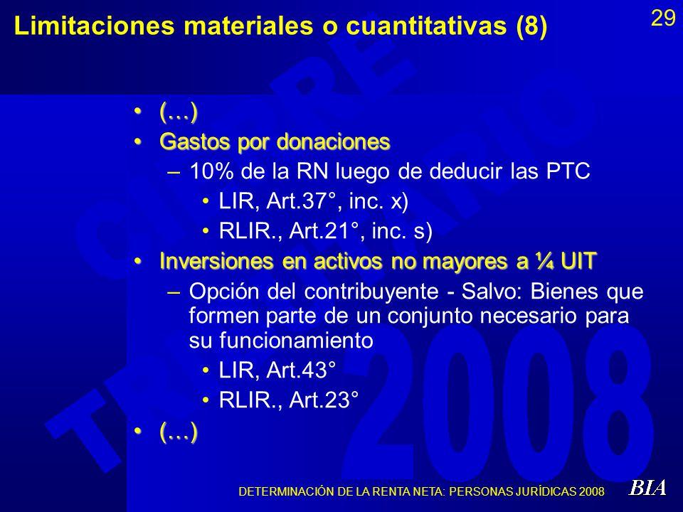DETERMINACIÓN DE LA RENTA NETA: PERSONAS JURÍDICAS 2008 29 Limitaciones materiales o cuantitativas (8) (…)(…) Gastos por donacionesGastos por donacion