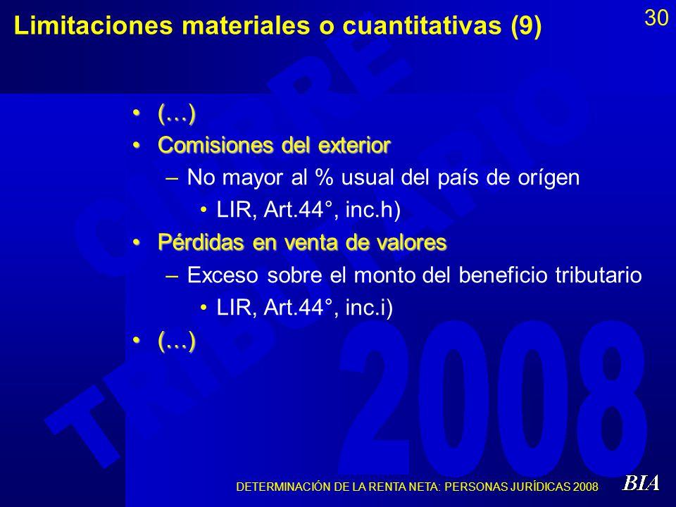 DETERMINACIÓN DE LA RENTA NETA: PERSONAS JURÍDICAS 2008 30 Limitaciones materiales o cuantitativas (9) (…)(…) Comisiones del exteriorComisiones del ex