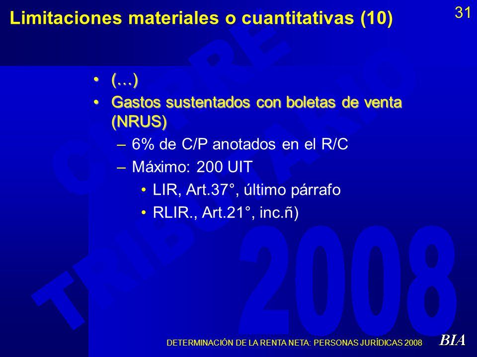 DETERMINACIÓN DE LA RENTA NETA: PERSONAS JURÍDICAS 2008 31 Limitaciones materiales o cuantitativas (10) (…)(…) Gastos sustentados con boletas de venta