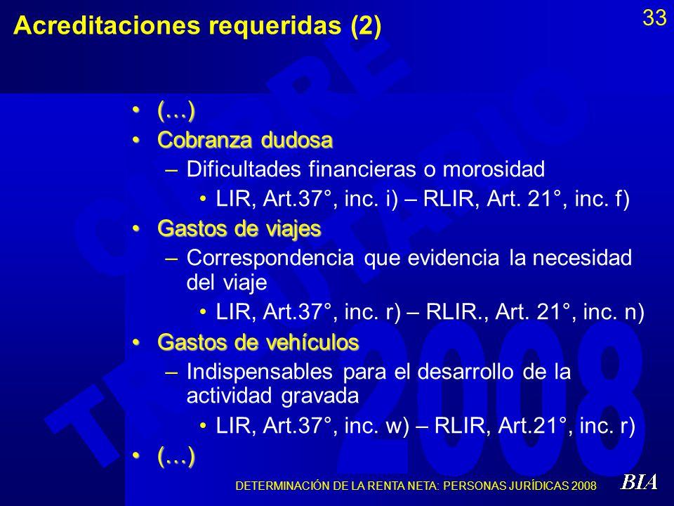 DETERMINACIÓN DE LA RENTA NETA: PERSONAS JURÍDICAS 2008 33 Acreditaciones requeridas (2) (…)(…) Cobranza dudosaCobranza dudosa –Dificultades financier
