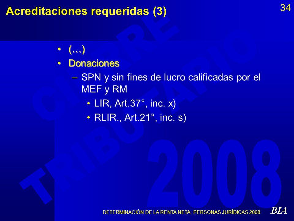 DETERMINACIÓN DE LA RENTA NETA: PERSONAS JURÍDICAS 2008 34 Acreditaciones requeridas (3) (…)(…) DonacionesDonaciones –SPN y sin fines de lucro calific