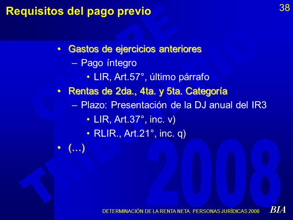 DETERMINACIÓN DE LA RENTA NETA: PERSONAS JURÍDICAS 2008 38 Requisitos del pago previo Gastos de ejercicios anterioresGastos de ejercicios anteriores –