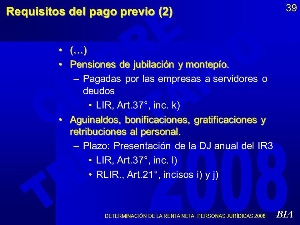 DETERMINACIÓN DE LA RENTA NETA: PERSONAS JURÍDICAS 2008 39Requisitos del pago previo (2) (…)(…) Pensiones de jubilación y montepío.Pensiones de jubila