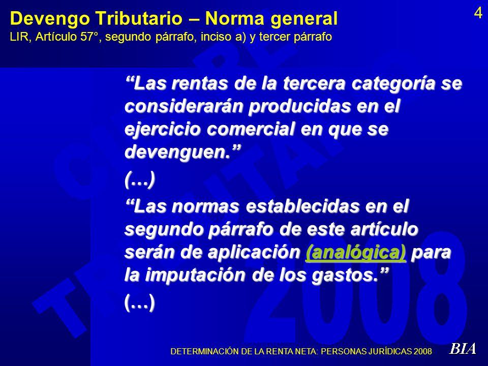 DETERMINACIÓN DE LA RENTA NETA: PERSONAS JURÍDICAS 2008 4 Devengo Tributario – Norma general LIR, Artículo 57°, segundo párrafo, inciso a) y tercer pá