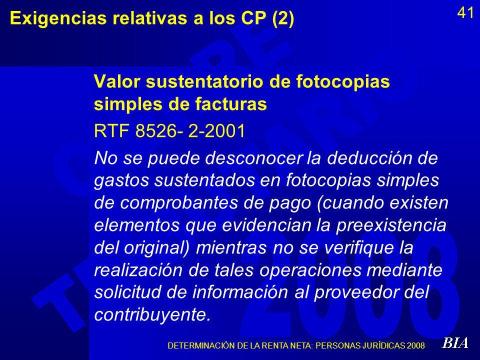 DETERMINACIÓN DE LA RENTA NETA: PERSONAS JURÍDICAS 2008 41 Exigencias relativas a los CP (2) Valor sustentatorio de fotocopias simples de facturas RTF